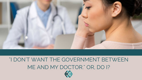 """I Don't Want the Government Between Me and My Doctor.""  Or, Do I?"