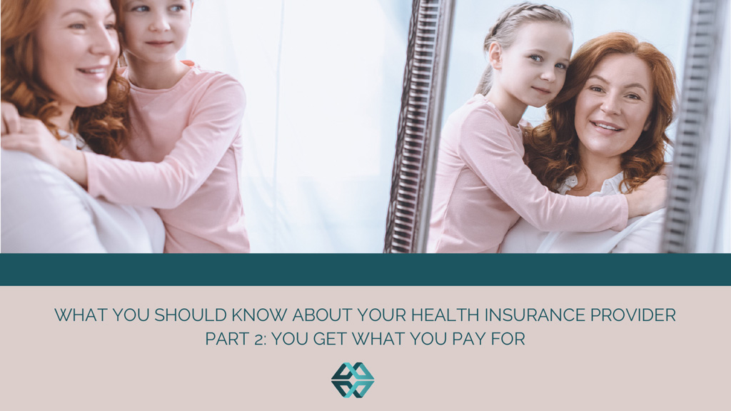 What You Should Know About Your Health Insurance Provider Part 2: You Get What You Pay For