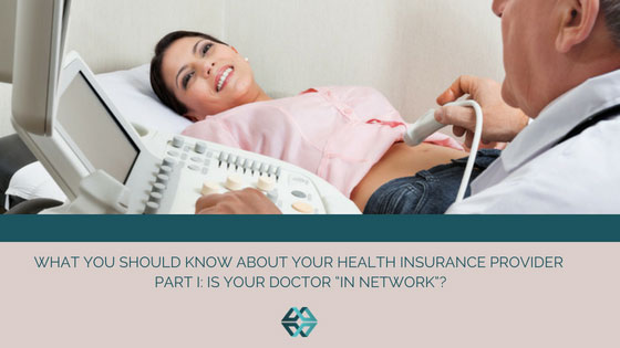 "What You Should Know About Your Health Insurance Provider Part I: Is your doctor ""in network""?"