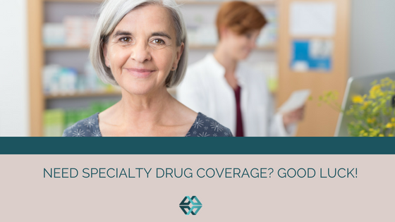 Need Specialty Drug Coverage? Good Luck!