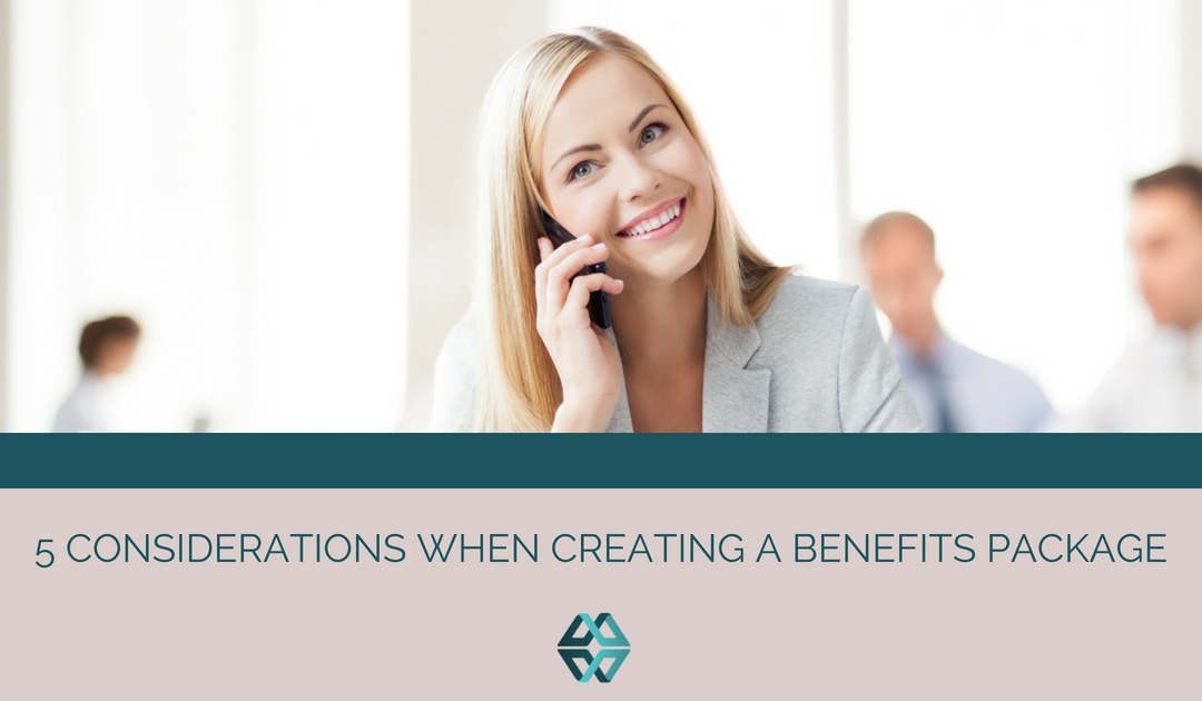 5 Considerations When Creating a Benefits Package