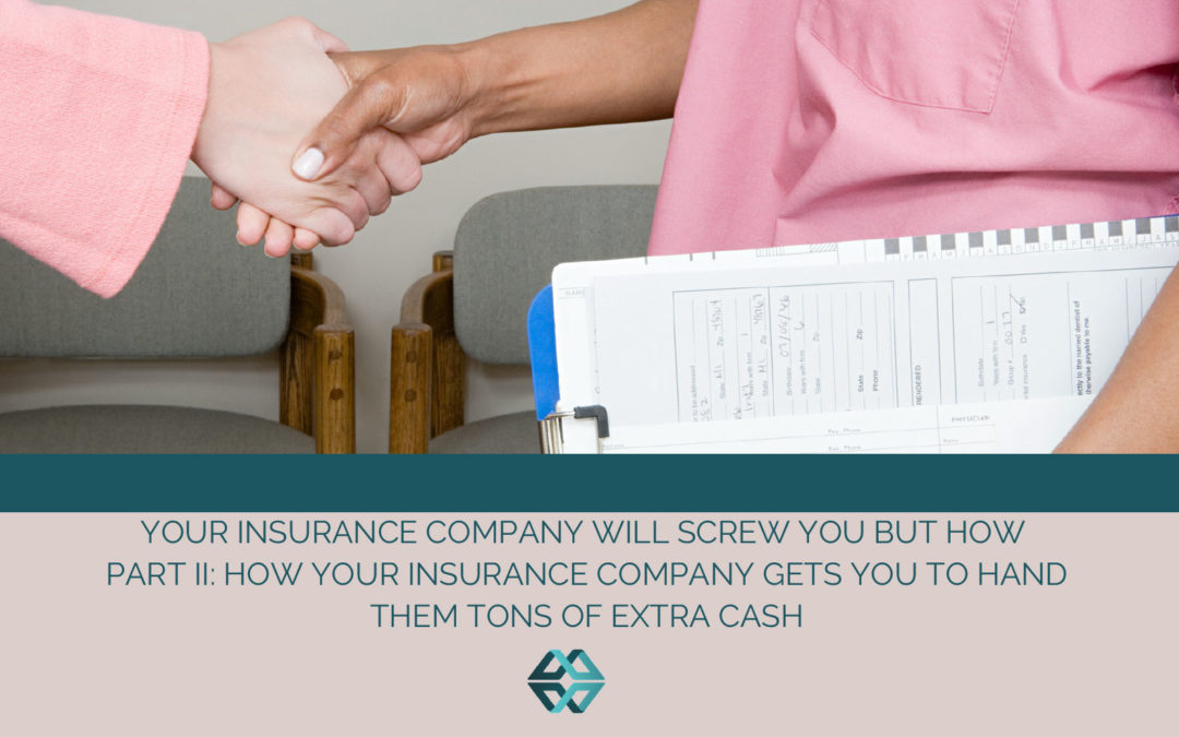 When It Comes to Choosing a Health Plan, It's Not a Matter Of If Your Insurance Company Will Screw You But How Part II