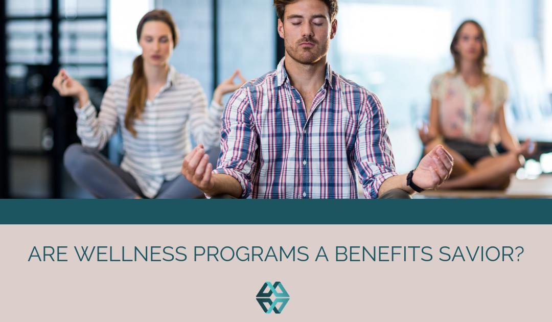 Are Wellness Programs A Benefits Savior?