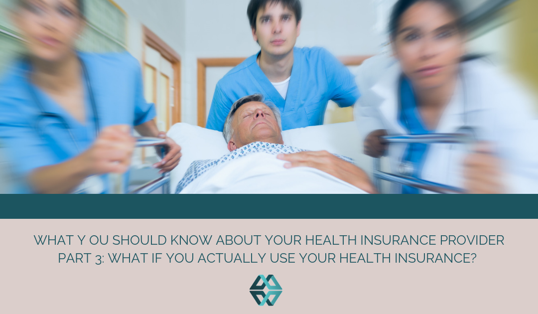 What You Should Know About Your Health Insurance Provider Part 3: What If You Actually Use Your Health Insurance?